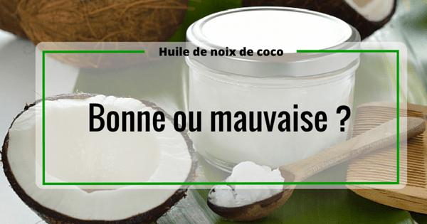 Huile de noix de coco : bonne ou mauvaise ?