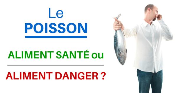 Le poisson : Aliment santé ou aliment danger ?