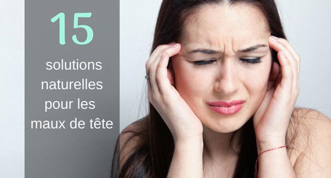 15 solutions naturelles pour soulager les maux de tête et migraines